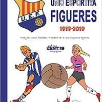 L'orgull de ser d'un club centenari. Unió Esportiva Figueres. Eva Serra Vila, Alexandre Martín Vila. Ed. Omniabooks.